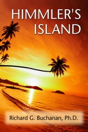 Himmler's Island ebook by Richard G. Buchanan, Ph.D.