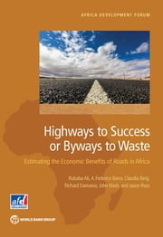 Highways to Success or Byways to Waste - Estimating the Economic Benefits of Roads in Africa ebook by Rubaba Ali,A. Federico Barra,Claudia Berg,Damania,John Nash,Jason Russ