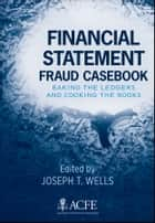 Financial Statement Fraud Casebook ebook by Joseph T. Wells
