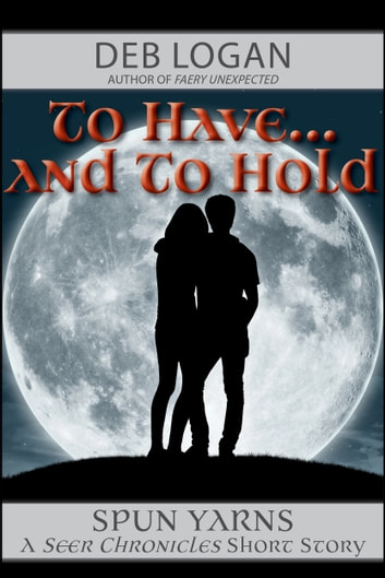 To Have…and To Hold ebook by Deb Logan