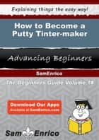 How to Become a Putty Tinter-maker ebook by Adolfo Felder