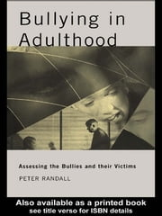 Bullying in Adulthood - Assessing the Bullies and their Victims ebook by Peter Randall