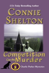 Competition Can Be Murder: The Eighth Charlie Parker Mystery ebook by Connie Shelton