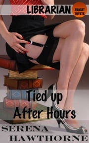 Tied Up After Hours - (Librarian BDSM Erotica) ebook by Serena Hawthorne