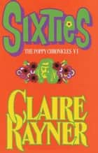 Sixties (Book 6 of The Poppy Chronicles) ebook by Claire Rayner