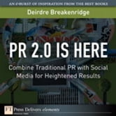 PR 2.0 Is Here - Combine Traditional PR with Social Media for Heightened Results ebook by Deirdre K. Breakenridge