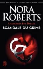 Lieutenant Eve Dallas (Tome 26) - Scandale du crime ebook by Nora Roberts, Sophie Dalle