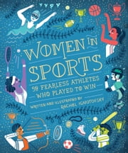 Women in Sports - 50 Fearless Athletes Who Played to Win ebook by Rachel Ignotofsky