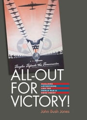 All-Out for Victory! - Magazine Advertising and the World War II Home Front ebook by John Bush Jones