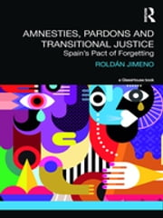 Amnesties, Pardons and Transitional Justice - Spain's Pact of Forgetting ebook by Roldan Jimeno