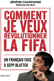 Comment je veux révolutionner la FIFA ebook by Jerome Champagne, Pele
