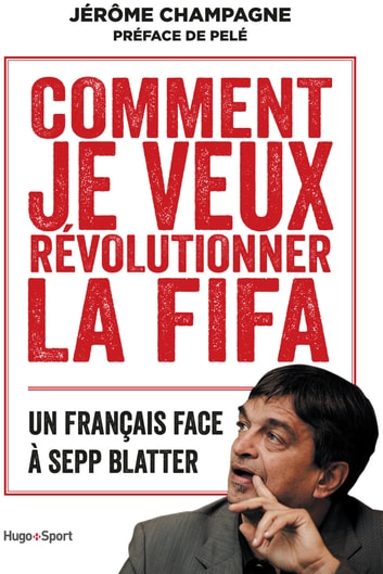 Comment je veux révolutionner la FIFA ebook by Jerome Champagne,Pele