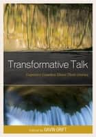Transformative Talk ebook by Gavin Grift