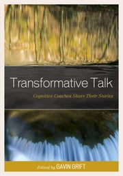 Transformative Talk - Cognitive Coaches Share Their Stories ebook by