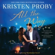 All the Way - A Romancing Manhattan Novel audiobook by Kristen Proby