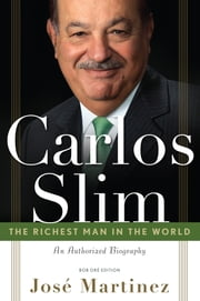 Carlos Slim - The Richest Man in the World/The Authorized Biography ebook by Martinez, Jose'