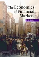 The Economics of Financial Markets ebook by Roy E. Bailey