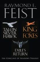 The Complete Conclave of Shadows Trilogy: Talon of the Silver Hawk, King of Foxes, Exile's Return ebook by Raymond E. Feist