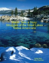 Martin Tells a Story: Struggles of the Great Lakes Native Americans ebook by Carlie Mae,Lilly Sherman