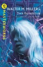 Dark Benediction ebook by Walter M. Miller Jr