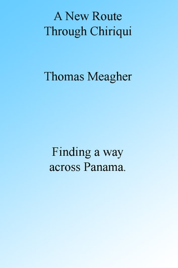 The New Route Through Chiriqui ebook by Thomas Meagher