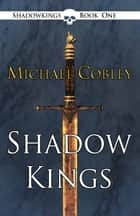Shadowkings ebook by Michael Cobley