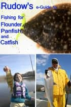 Rudow's e-Guide to Fishing for Flounder, Panfish, and Catfish ebook by Lenny Rudow