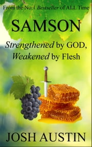 Samson: Strengthened by God, Weakened by Flesh ebook by Josh Austin