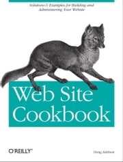 Web Site Cookbook - Solutions & Examples for Building and Administering Your Web Site ebook by Doug Addison