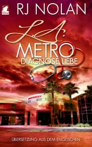 L.A. Metro - Diagnose Liebe ebook by RJ Nolan, Astrid Suding