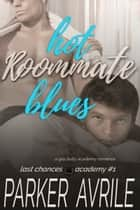 Hot Roommate Blues - A Gay Bully Academy Romance ebook by Parker Avrile