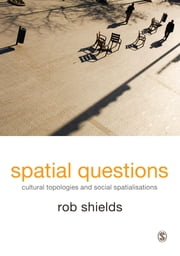 Spatial Questions - Cultural Topologies and Social Spatialisation ebook by Rob Shields