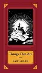 Things That Are ebook by Amy Leach