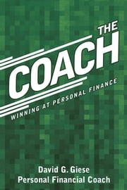 The Coach: Winning at Personal Finance ebook by David G. Giese