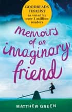 Memoirs Of An Imaginary Friend ebook by Matthew Green