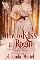 How to Kiss a Rogue Ebook di Amanda Mariel