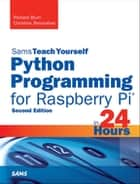 Python Programming for Raspberry Pi, Sams Teach Yourself in 24 Hours ebook by Richard Blum, Christine Bresnahan