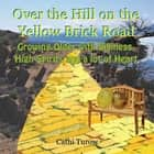 Over the Hill on the Yellow Brick Road - Growing Older with Silliness, High Spirits and a lot of Heart ebook by