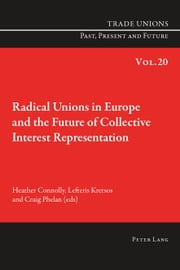 Radical Unions in Europe and the Future of Collective Interest Representation ebook by Heather Connolly,Lefteris Kretsos,Craig Phelan