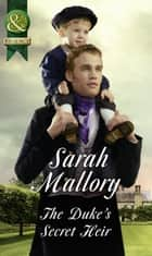 The Duke's Secret Heir (Mills & Boon Historical) ebook by Sarah Mallory