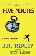 Five Minutes ebook by J.R. Ripley, Nick Lucas