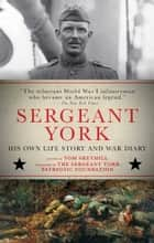Sergeant York - His Own Life Story and War Diary ebook by Alvin York