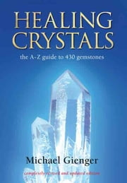 Healing Crystals: The A - Z Guide to 430 Gemstones ebook by Gienger, Michael