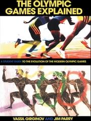 The Olympic Games Explained - A Student Guide to the Evolution of the Modern Olympic Games ebook by Jim Parry,Vassil Girginov