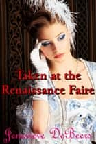 Taken at the Renaissance Faire ebook by Jenevieve DeBeers