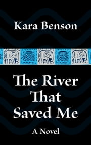 The River That Saved Me ebook by Kara Benson