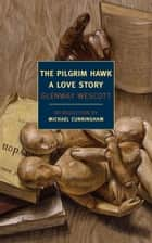 The Pilgrim Hawk - A Love Story ebook by Michael Cunningham, Glenway Wescott