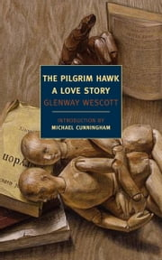 The Pilgrim Hawk - A Love Story ebook by Michael Cunningham,Glenway Wescott