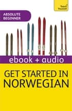 Get Started in Norwegian Absolute Beginner Course - Enhanced Edition ebook by Irene Burdese