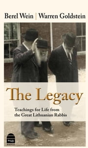 The Legacy - Teachings for Life from the Great Lithuanian Rabbis ebook by Berel Wein,Warren Goldstein